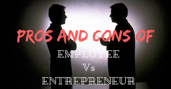 Employee Vs Entrepreneur Pros Cons