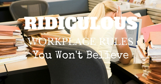 Ridiculous Workplace Rules