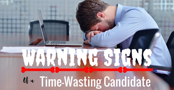 Time Wasting Candidate Warning Signs