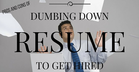 Dumbing Down Resume Pros Cons