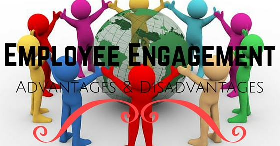 Employee Engagement Advantages Disadvantages