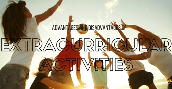 Extracurricular Activities Advantages Disadvantages