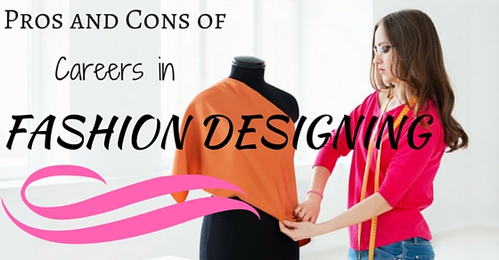 Top 19 Pros And Cons Of Careers In Fashion Designing Wisestep