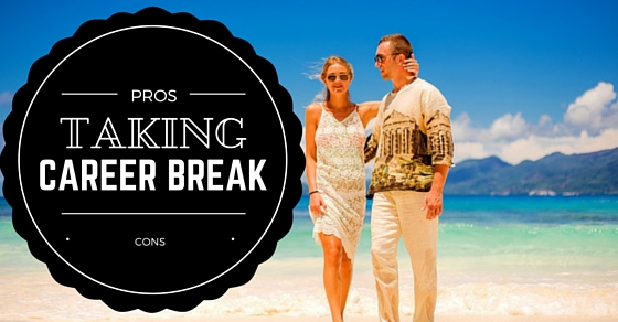 Taking Career Break Pros Cons