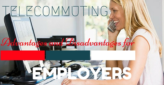 Telecommuting Advantages Disadvantages for Employers