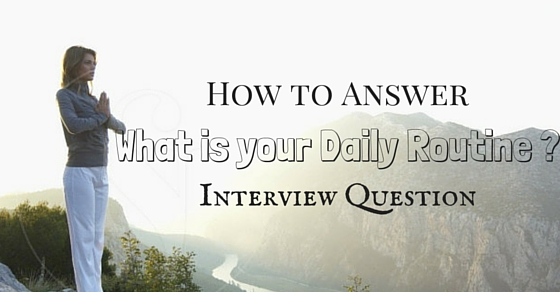 What is your Daily Routine