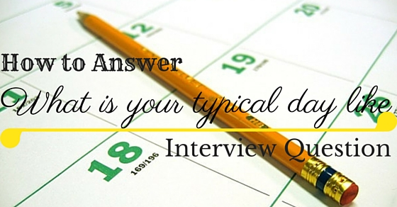 How to Answer 'What is your typical day like' Question