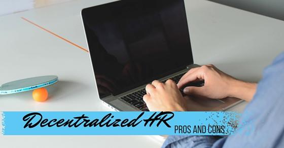 Decentralized HR Pros Cons
