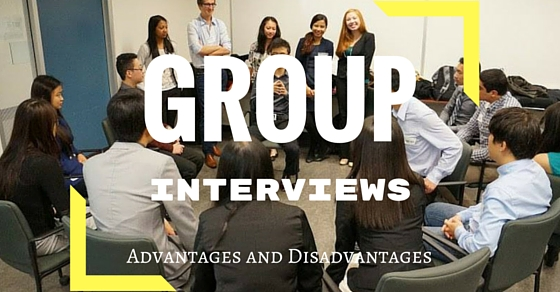 Group Interviews Advantages Disadvantages
