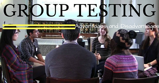 Group Testing Advantages and Disadvantages