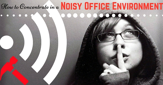 How Concentrate in Noisy Office