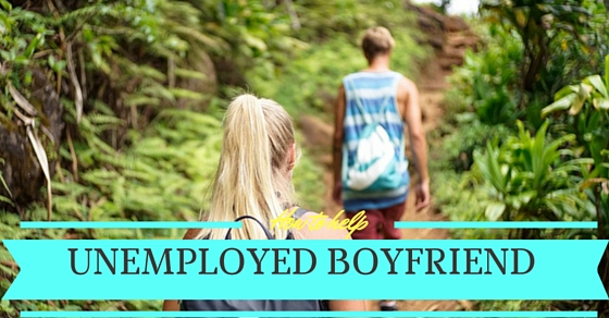 How to Help Unemployed Boyfriend