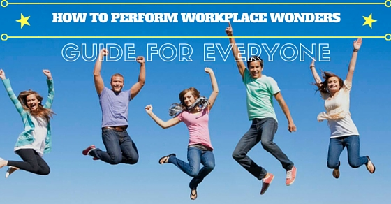 How to Perform Workplace Wonders