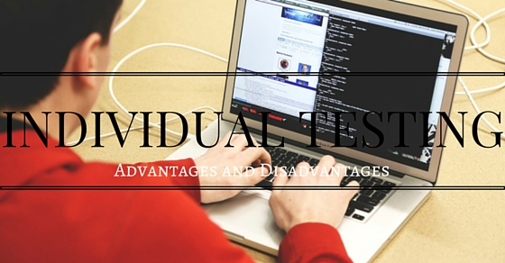 Individual Testing Advantages Disadvantages