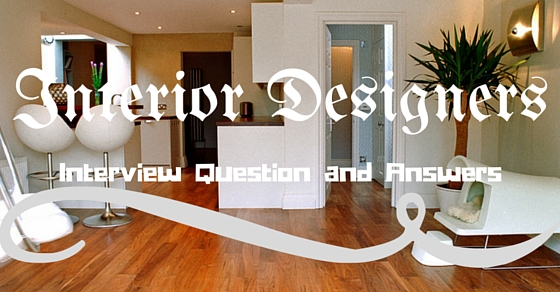 Best interior designers interview question and answers for Interior design questions