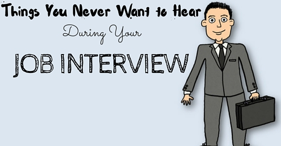 Things Never to Hear During Interview