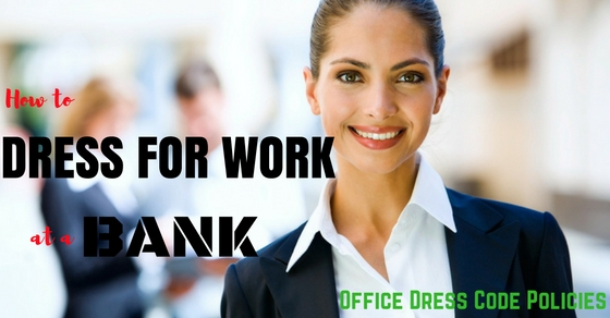 How to Dress for Work at a Bank: Office Dress Code Policies - WiseStep