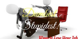 Dumbest Stupidest Ways to Lose Job