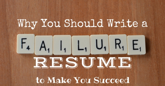 Why Write a Failure Resume
