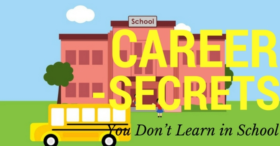 Career Secrets You Don't Learn in School
