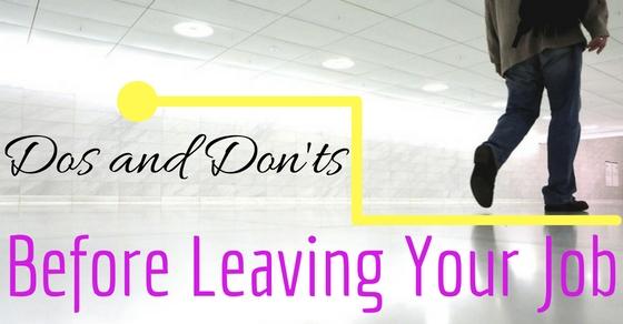 Dos Don'ts Before Leaving Job