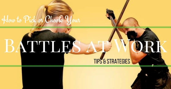 How to Pick or Choose Your Battles at Work: Tips & Strategies