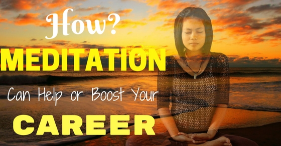 How Meditation Help Your Career