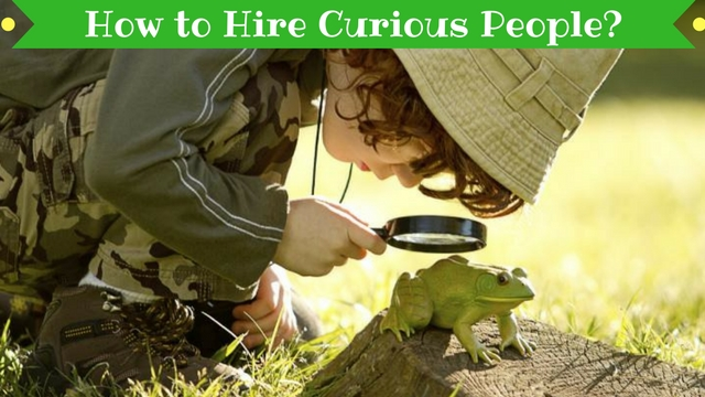 How to Hire Curious People