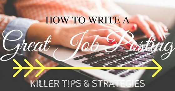 How to Write a Great Job Posting: 23 Killer Tips & Strategies