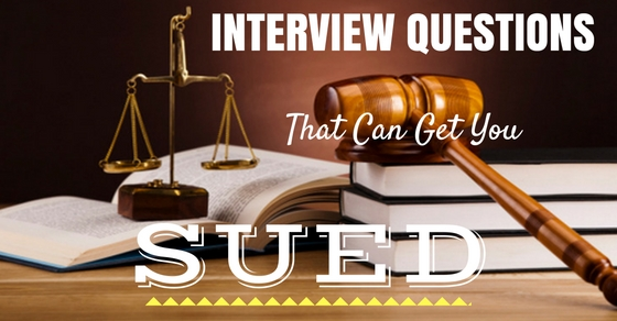 Interview Questions That Get You Sued
