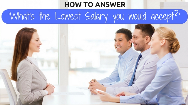 Lowest Salary you would accept