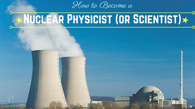 Nuclear Physicist or Scientist