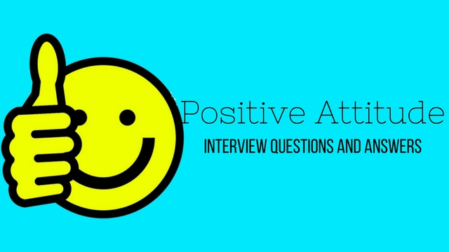 Positive Attitude Interview Questions Answers