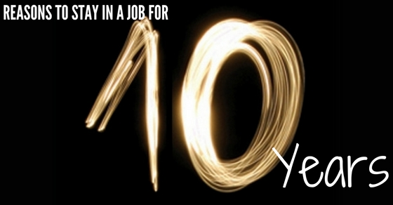 Reasons to Stay in Job for 10 Years