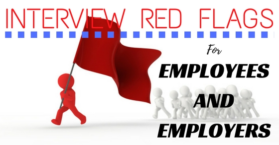 Interview Red Flags for Employees Employers