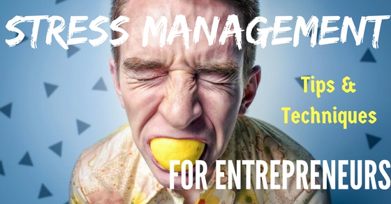 Stress Management Tips for Entrepreneurs