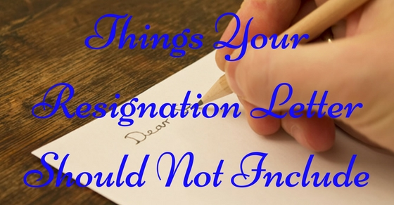 Things Resignation Letter Should Not Include