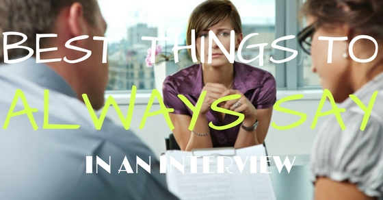Things to Always Say in Interview