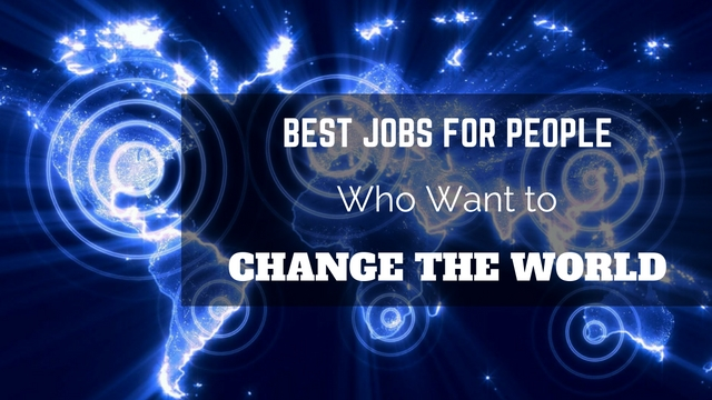 careers that make a difference in the world - Jobs That Make A Difference In The World