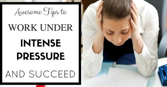 Work Under Pressure and Succeed