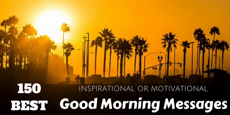 150 Unique Good Morning Quotes And Wishes: 150 Best Inspirational Or Motivational Good Morning