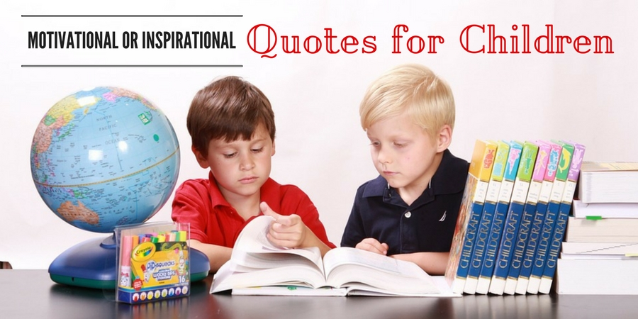 101 Best Motivational Or Inspirational Quotes For Children Wisestep