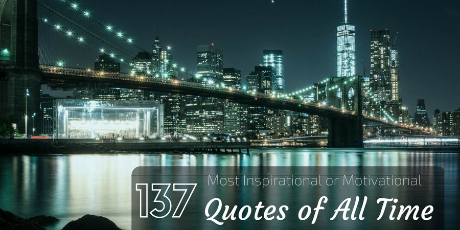 137 Most Inspirational or Motivational Quotes of All Time ...