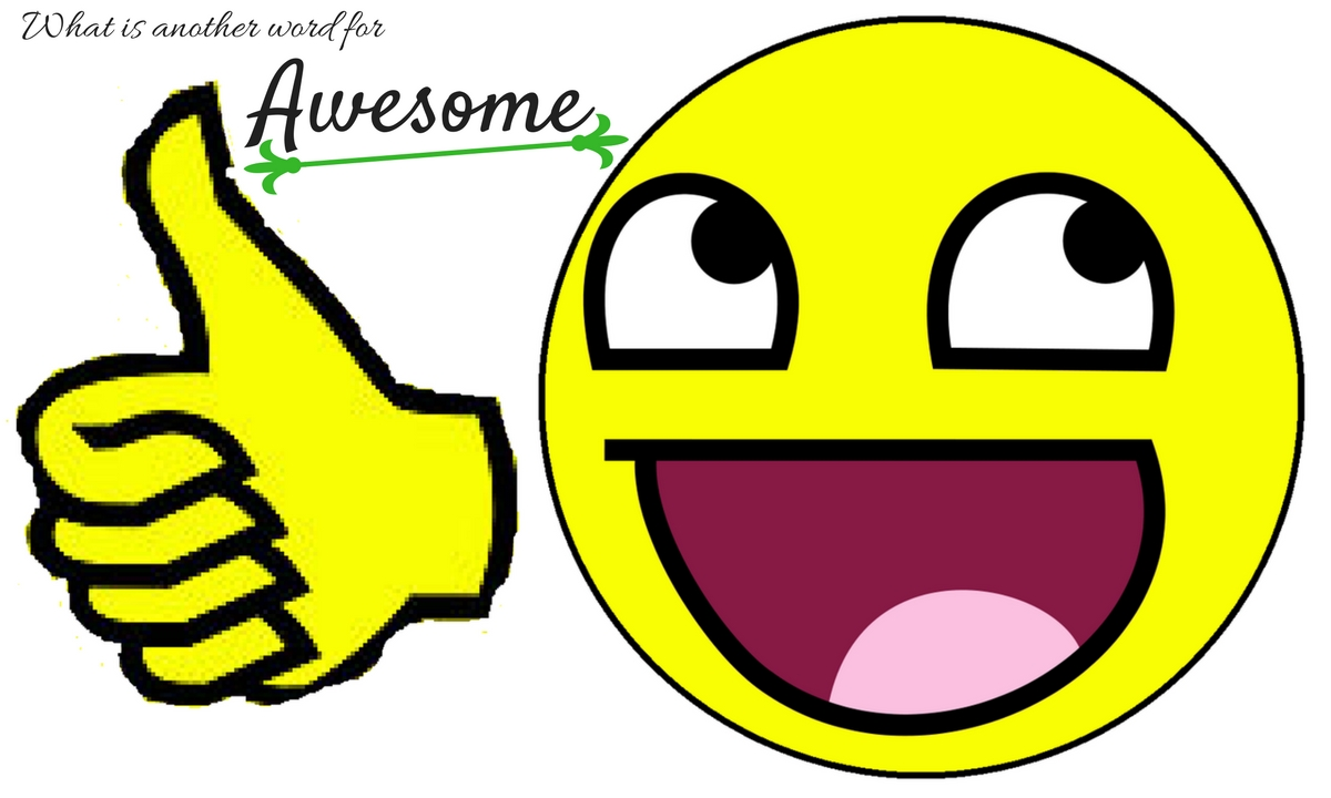 What is another word for Awesome? 73 Synonyms you can use