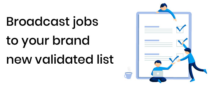 Broadcast jobs to your brand new validated list