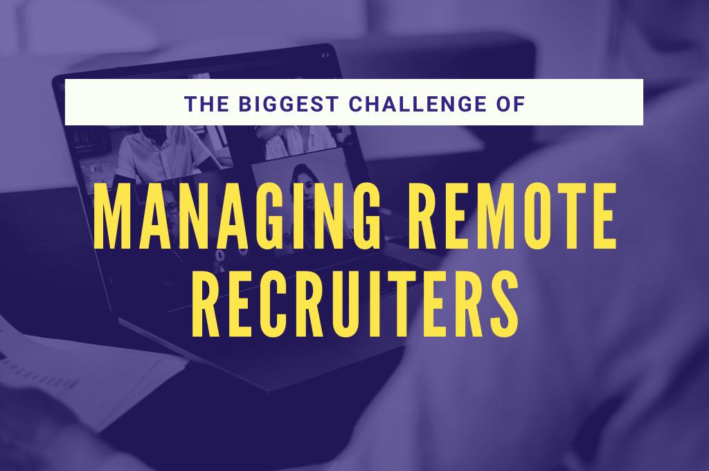 Managing Remote Recruiters